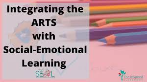Social Emotional Learning and the Power of the Arts