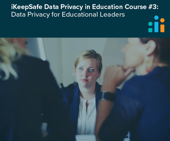 iKeepSafe Data Privacy in Education Course #3: Data Privacy for Educational Leaders