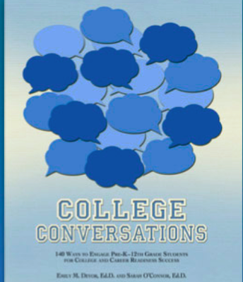 COLLEGE CONVERSATIONS: 140 Ways to Engage Pre-K-12th Grade Students for College and Career Readiness Success
