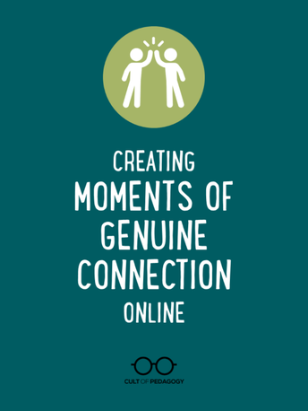Cult of Pedagogy Podcast: How to Creating Moments of Genuine Connection