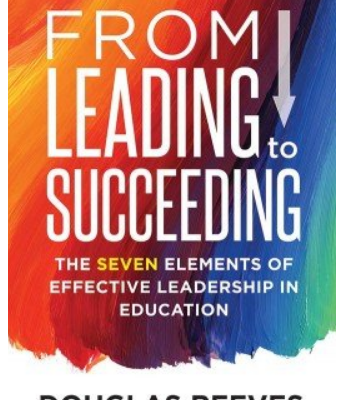 Leading to Succeeding: The Seven Elements of Effective Leadership in Education by Douglas Reeves