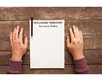 Secondary- UNCLAIMED TERRITORY by Louisa DeBoo