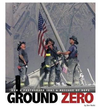 Ground Zero: how a photograph sent a message of hope by Don Nardo