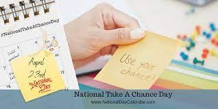April 23 - Take A Chance Day