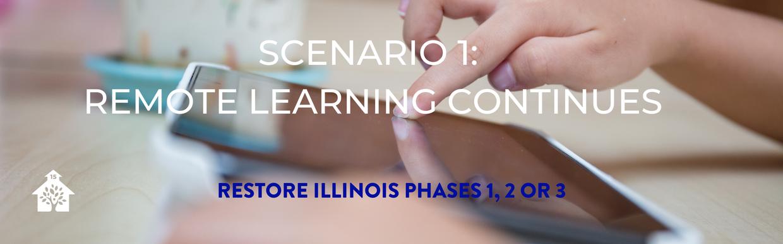 Scenario 1: Remote Learning Continues (Restore Illinois Phase 1, 2 or 3)