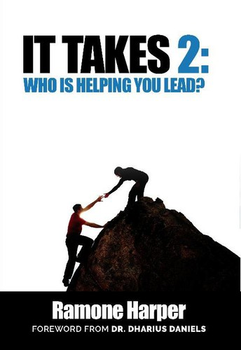 It Takes 2: Who is Helping You Lead? by Ramone Harper