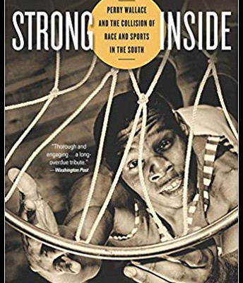 Strong inside : Perry Wallace and the collision of race and sports in the South Andrew Maraniss.