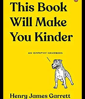 This Book Will Make You Kinder: An Empathy Handbook by Henry James Garrett