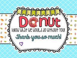 TUESDAY 5/8/18 DONut what we would do without you! Sponsored by 1st Grade