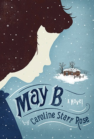 May B: a novel by Caroline Starr Rose