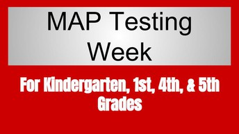 MAP Testing on Monday & Tuesday (Kindergarten, 1st, 4th, 5th Grades)