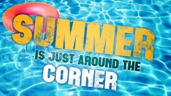 Summer is Just Around the Corner!
