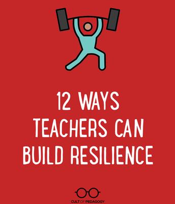 12 Ways Teachers Can Build Their Own Resilience