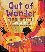 Out of Wonder Poems Celebrating Poets by Kwame Alexander, Chris Colderley and Majory Wenworth
