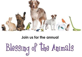 Blessing of the animals is on  Saturday, October 5th at 12:00.
