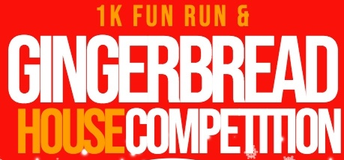 Dec. 3rd - 1K FUN Run & Gingerbread House Competition