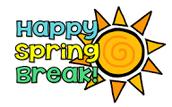 SPRING BREAK!!~SPRING BREAK!!~SPRING BREAK!!