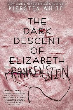 The Dark Descent of Elizabeth Frankenstein by Kiersten White