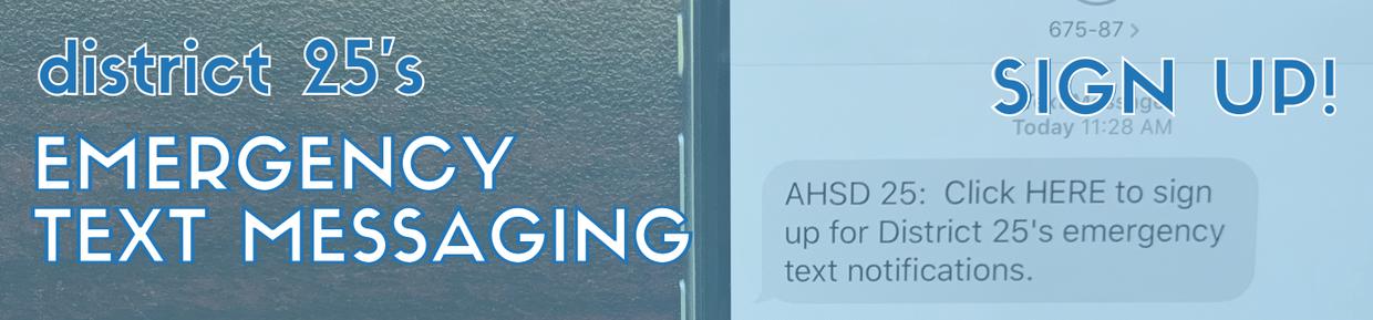 Click here to sign up for District 25's emergency text notifications.
