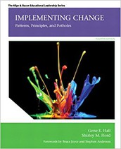 Implementing Change: Patterns, Principles, and Potholes, by Gene E. Hall and Shirley M. Hord
