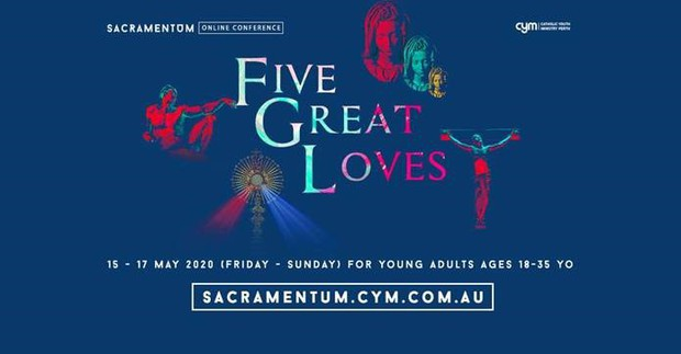 Five Great Loves - Sacramentum Young Adults Online Conference 15th - 17th May (CYM Perth)