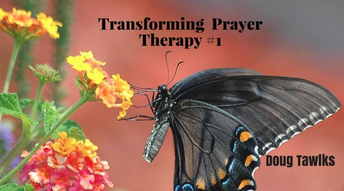 Transforming Prayer Therapy part 1- with Doug Tawlks