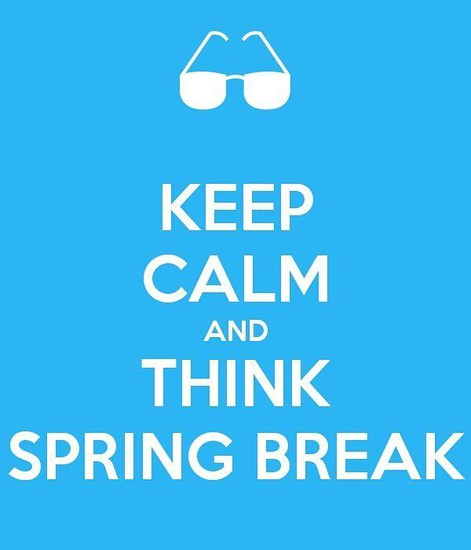 Keep Calm and Think Spring Break!