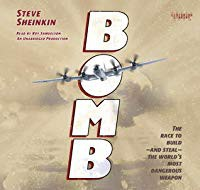 Bomb-The Race to Build- and Steal the World's Most Dangerous Weapon by Steve Sheinkin