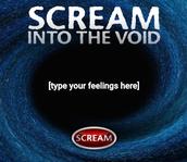 Scream into the Void!