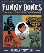 Funny Bones: Posada and his Day of the Dead Calaveras by Duncan Tonatiuh