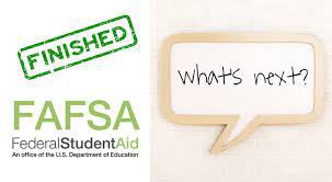 My FAFSA's Complete, Now What?