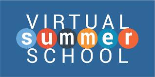 VIRTUAL SUMMER SCHOOL:  JULY 13-JULY 31