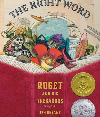The Right Word: Roget and his Thesaurus by Jen Bryant & Melissa Sweet