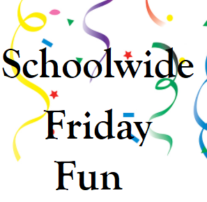 Schoolwide FRIDAY FUN Event - Feb 26th