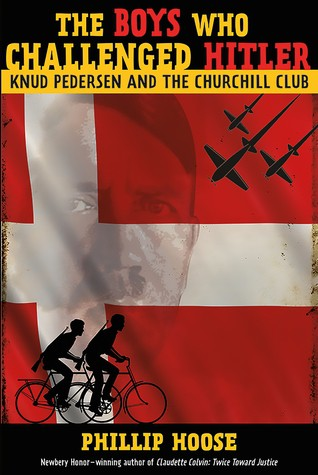 The Boys Who Challenged Hitler: Knud Pederson and the Churchill Club by Phillip Hoose