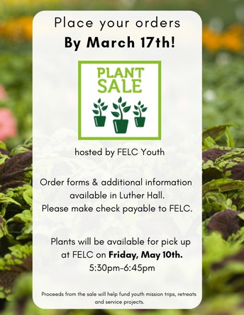 Sunday, March 17th-- Last Day to Order!   FELC Plant Sale to Benefit Youth Ministry