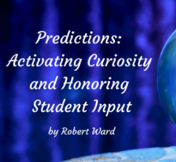 TEACHERS: Predictions: Activating Curiosity and Honoring Student Input