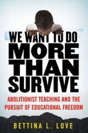 We Want to Do More than Survive: Abolitionist Teaching and the Pursuit of Educational Freedom