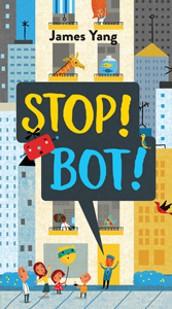 *Stop! Bot! by James Yang