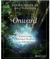 Onward- Cultivating Emotional Resilience in Educators by Elena Aguilar