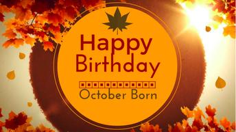 Happy Birthday October Birthdays!!