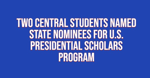 Two Central Students Named State Nominees for U.S. Presidential Scholars Program