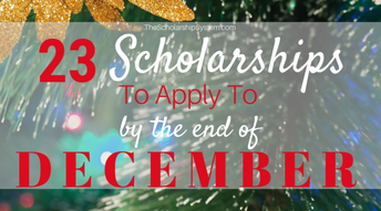 Scholarship Spotlight: 23 Scholarships to Apply For Before the End of December