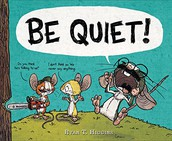 Be Quiet by Ryan T. Higgins