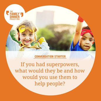 Dinner Project conversations starters example: If you had superpowers, what would they be and how would you use them to help people?