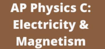 Physics C: Electricity & Magnetism - AP