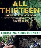 All Thirteen: The Incredible Cave Rescue of the Thai Boys' Soccer Team, written by Christina Soontornvat