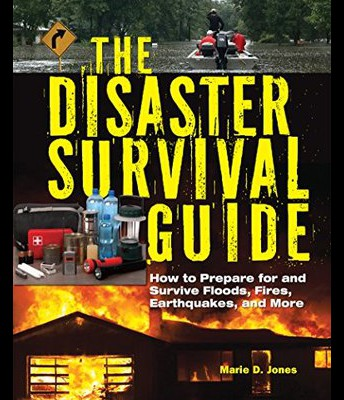 The Disaster Survival Guide: How to Prepare for and Survive Floods, Fires, Earthquakes, and More