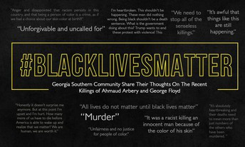 """Word cloud centered around #BlackLivesMatter. Georgia Southern community share their thoughts on the recent killings of Ahmaud Arbery and George Floyd.Quotes range in length. """"Unforgivable and uncalled for,"""" """"Murder,"""" and """"All lives do not matter until black lives matter,"""" are highlighted."""