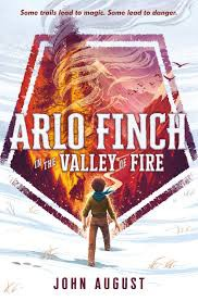 Arlo Finch and the Valley of Fire by John August